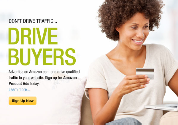 Don't drive traffic... DRIVE BUYERS. Advertise on Amazon.com and drive qualified Amazon customers to your website. Sign up for Amazon Product Ads today. Learn more...