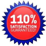 110% Satisfaction Guaranteed!