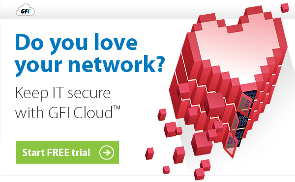 Do you love your network? Keep IT secure with GFI - Start FREE Trial