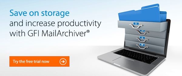 Continue improving workforce productivity with GFI MailArchiver® - Try the free trial now
