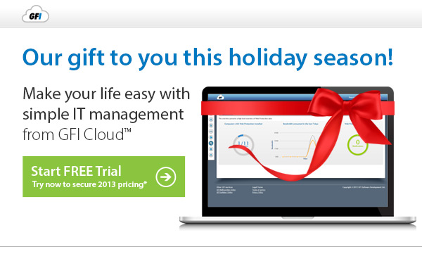 Our gift to you this holiday season! Make your life easy with simple IT management from GFI Cloud tm - Start FREE Trial