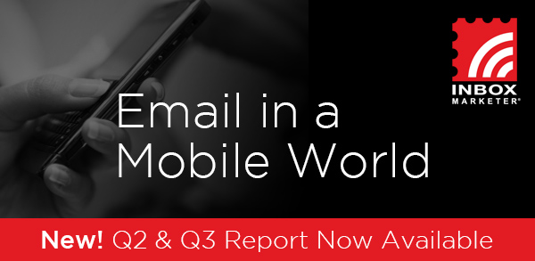 Inbox Marketer - Email in a Mobile World. New! Q2 & Q3 Report Now Available.