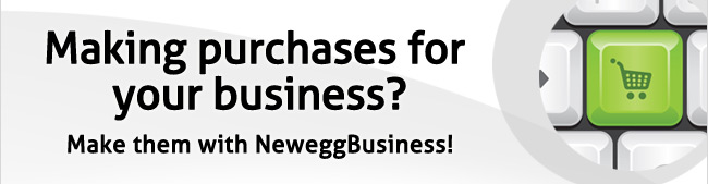 Making purchases for your business? Make them with NeweggBusiness