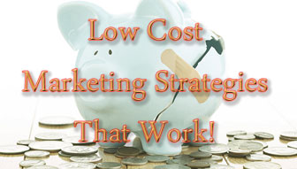 Low Cost Marketing Strategies That Work!
